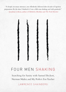 Four Men Shaking: Searching for Sanity with Samuel Beckett, Norman Mailer, and My Favorite Zen Teacher